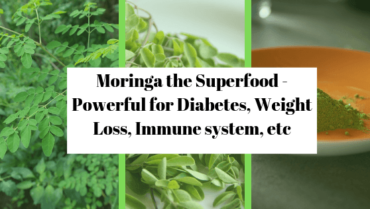Moringa the superfood – Powerful for Diabetes, Weight Loss, Immune system, etc