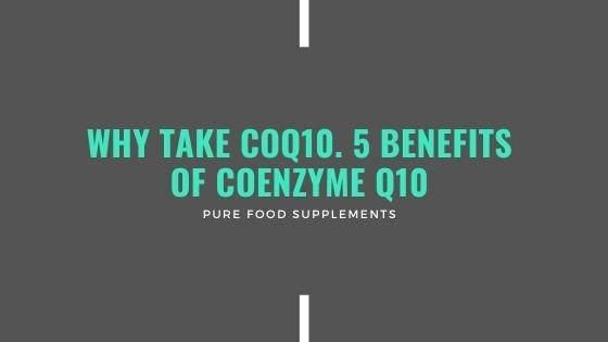 Why take CoQ10. 5 coenzyme q10 benefits