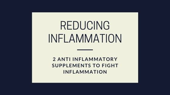 Reducing Inflammation. 2 Anti-inflammatory supplements to fight inflammation