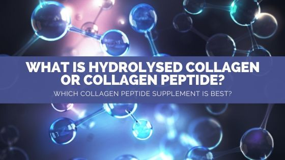What is Hydrolysed Collagen or Collagen Peptide? Which Collagen Peptide Supplement is best?