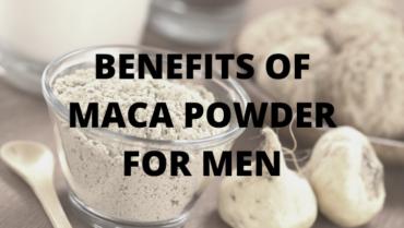 BENEFITS OF MACA POWDER FOR MEN